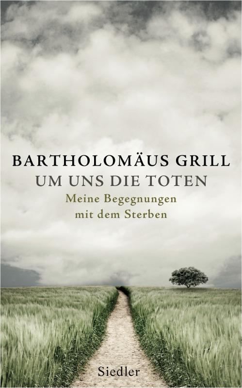 Um uns die Toten von Bartholomaeus Grill
