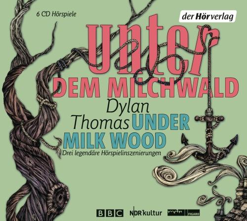 Unter dem MilchwaldUnder Milk Wood von Dylan Thomas